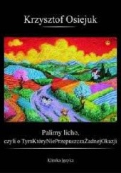 Okładka książki Palimy licho czyli o Tymktórynigdynieprzepuszczażadnejokazji Krzysztof Osiejuk