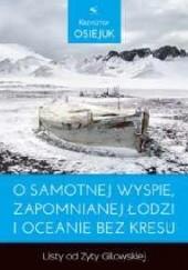 Okładka książki O samotnej wyspie, zapomnianej łodzi i oceanie bez kresu . Listy od Zyty Gilowskiej . Krzysztof Osiejuk