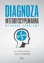 Okładka książki Diagnoza interdyscyplinarna. Wybrane problemy Joanna Skibska