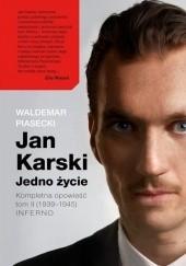 Okładka książki Jan Karski. Jedno życie. Kompletna opowieść. Tom 2 (1939-1945) INFERNO Waldemar Piasecki