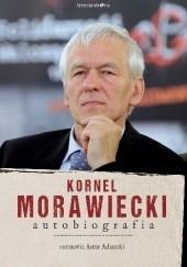 Okładka książki Kornel Morawiecki. Autobiografia Artur Adamski,Kornel Morawiecki