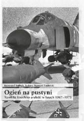 Okładka książki Ogień na pustyni. Konflikt izraelsko-arabski w latach 1967-1973 Krzysztof Kubiak,Łukasz Mamert Nadolski