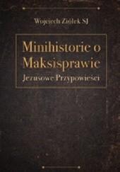 Okładka książki Minihistorie o maksisprawie. Jezusowe przypowieści Wojciech Ziółek SJ