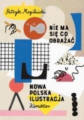 Okładka książki Nie ma się co obrażać. Nowa polska ilustracja Patryk Mogilnicki