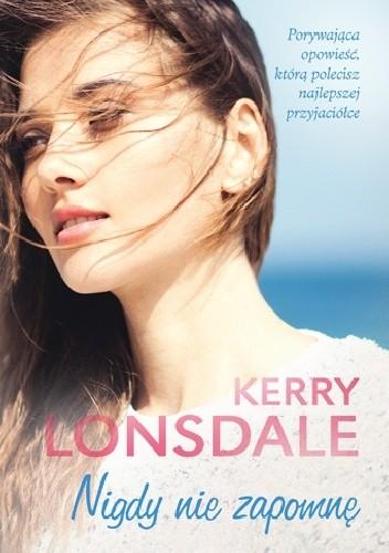 Okładka książki Nigdy nie zapomnę Kerry Lonsdale