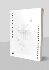Okładka książki Teoria i estetyka fotografii cyfrowej. Antologia praca zbiorowa,Piotr Zawojski