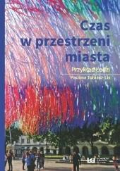 Okładka książki Czas w przestrzeni miasta. Przykład Łodzi Paulina Tobiasz-Lis