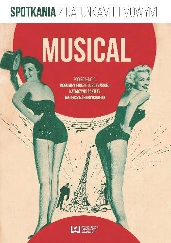 Okładka książki Musical. Spotkania z gatunkami filmowymi Bogumiła Fiołek-Lubczyńska,praca zbiorowa,Katarzyna Żakieta,Mateusz Żebrowski
