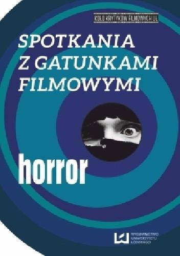 Okładka książki Spotkania z gatunkami filmowymi. Horror Agnieszka Barczyk