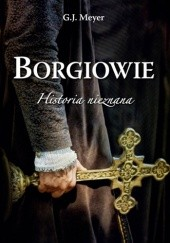 Okładka książki Borgiowie. Historia nieznana G.J. Meyer