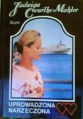 Okładka książki Uprowadzona narzeczona Jadwiga Courths-Mahler