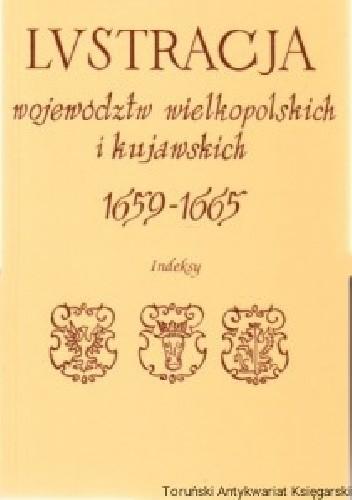 Okładka książki Lustracja województw wielkopolskich i kujawskich 1659-1665. Indeksy do cz. I i II praca zbiorowa