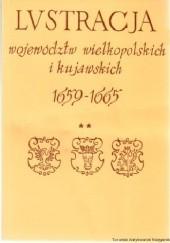 Okładka książki Lustracja Województw Wielkopolskich i Kujawskich 1659-1665. Część II Województwa Sieradzkie, Łęczyckie, Brzesko-Kujawskie, Inowrocławskie i Ziemia Dobrzyńska