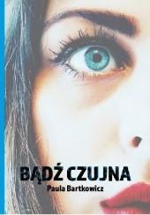 Okładka książki Bądź czujna Paula Bartkowicz