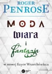 Okładka książki Moda, wiara i fantazja w nowej fizyce Wszechświata Roger Penrose