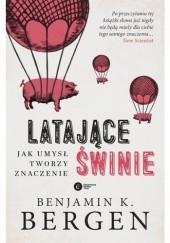 Okładka książki Latające świnie. Jak umysł tworzy znaczenie Benjamin K. Bergen
