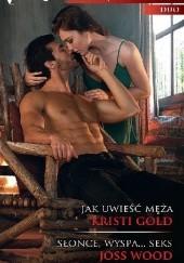 Okładka książki Jak uwieść męża, Słońce, wyspa... seks Kristi Gold,Joss Wood