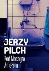 Okładka książki Pod Mocnym Aniołem Jerzy Pilch