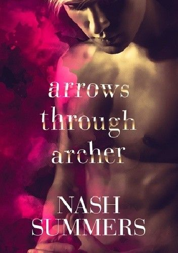 Okładka książki Arrows Through Archer Nash Summers