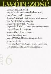 Okładka książki Twórczość nr 6 - 2017 Zbigniew Masternak,Zbigniew Mikołejko,Artur Daniel Liskowacki,Bogdan Loebl,Grzegorz Strumyk,Kazimierz Brakoniecki,Redakcja miesięcznika Twórczość,Piotr Nesterowicz