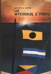 """Okładka książki IJZ """"Wychodzę z portu"""" Wojciech Adam Zaczek"""
