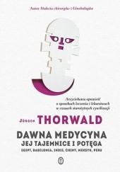 Okładka książki Dawna medycyna. Jej tajemnica i potęga. Egipt, Babilonia, Indie, Chiny, Meksyk, Peru Jürgen Thorwald