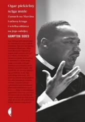 Okładka książki Ogar piekielny ściga mnie. Zamach na Martina Luthera Kinga i wielka obława na jego zabójcę Hampton Sides