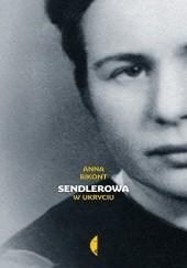 Okładka książki Sendlerowa. W ukryciu Anna Krystyna Bikont