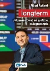 Okładka książki Longterm. Jak inwestować na giełdzie i osiągnąć zysk Albert Rokicki