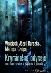 Okładka książki Kryminalna odyseja oraz inne szkice o czytaniu i pisaniu Mariusz Czubaj,Wojciech Józef Burszta