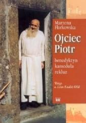 Okładka książki Ojciec Piotr - benedyktyn, kameduła, rekluz Marzena Florkowska