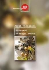 Okładka książki Piosenki starego serca Jakub Winiarski