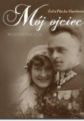 Okładka książki Mój ojciec Zofia Pilecka-Optułowicz