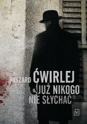 Okładka książki Już nikogo nie słychać Ryszard Ćwirlej