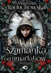 Okładka książki Szamanka od umarlaków Martyna Raduchowska