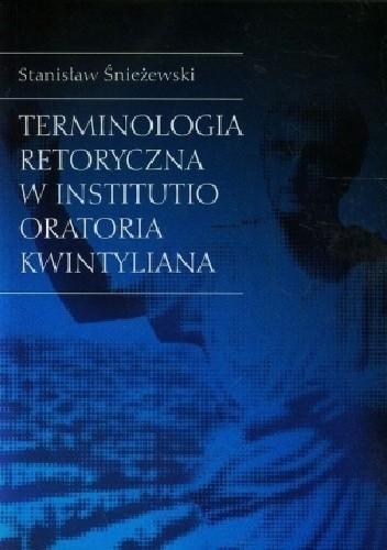 Okładka książki Terminologia retoryczna w Institutio oratoria Kwintyliana Stanisław Śnieżewski