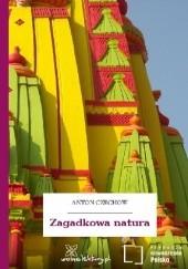 Okładka książki Zagadkowa natura Antoni Czechow