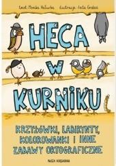 Okładka książki Heca w kurniku, czyli krzyżówki, labirynty, kolorowanki i inne zabawy ortograficzne dla dzieci Monika Hałucha