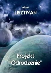 """Okładka książki Projekt """"Odrodzenie"""" Albert Lisztwan"""