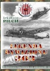 Okładka książki Legenda Dywizjonu 303 Arkadiusz Pilch