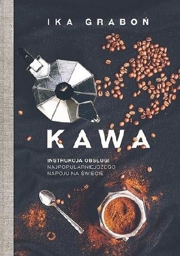 Okładka książki Kawa. Instrukcja obsługi najpopularniejszego napoju na świecie Ika Graboń