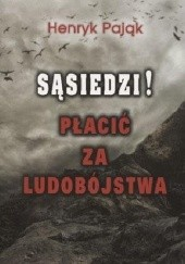 Okładka książki Sąsiedzi! Płacić za ludobójstwa Henryk Pająk