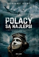 Okładka książki Polacy są najlepsi. Wspomnienia Kanadyjczyka z Dywizjonu 303 John Kent