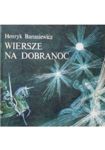 Wiersze Na Dobranoc Henryk Banasiewicz 4787445