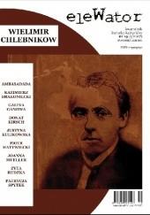 Okładka książki eleWator nr 19 (1/2017) - Wielimir Chlebnikow Piotr Matywiecki,Kazimierz Brakoniecki,Wiktor Władimirowicz Chlebnikow,Redakcja kwartalnika eleWator