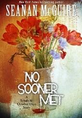 Okładka książki No Sooner Met Seanan McGuire