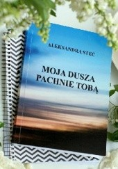 Okładka książki Moja dusza pachnie Tobą Aleksandra Steć