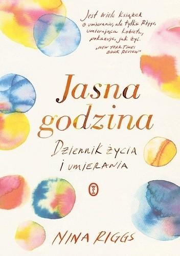 Okładka książki Jasna godzina. Dziennik życia i umierania Nina Riggs