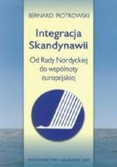 Okładka książki Integracja Skandynawii. Od Rady Nordyckiej do wspólnoty europejskiej Bernard Piotrkowski