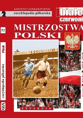 Okładka książki Encyklopedia piłkarska FUJI Mistrzostwa Polski. Stulecie część 2 (tom 52) Andrzej Gowarzewski